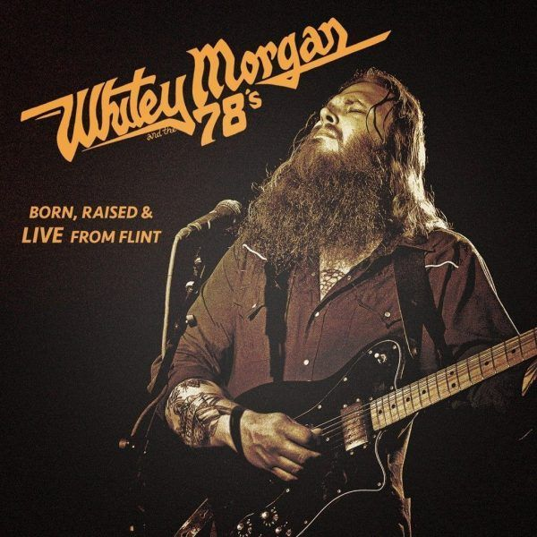 Whitey Morgan & The 78's: Born, Raised & Live from Flint (Bloodshot)